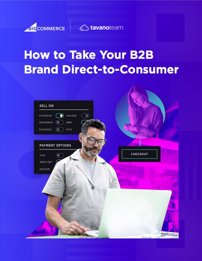 How-to-Take-Your-B2B-Brand-Direct-to-Consumer-bigcommerce-tavano-team